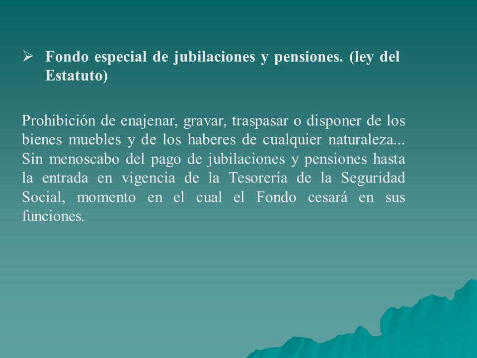 Fondo especial de jubilaciones y pensiones. (ley del Estatuto)