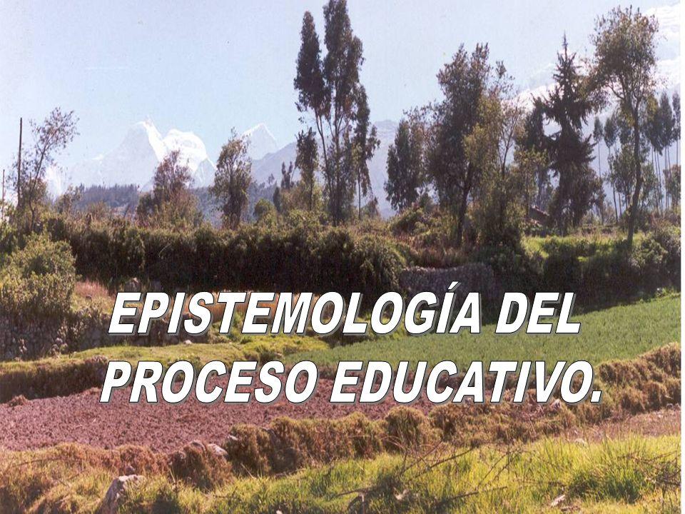 EPISTEMOLOGÍA DEL PROCESO EDUCATIVO.