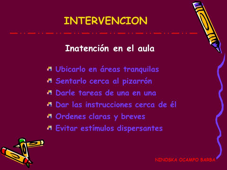 INTERVENCION Inatención en el aula Ubicarlo en áreas tranquilas