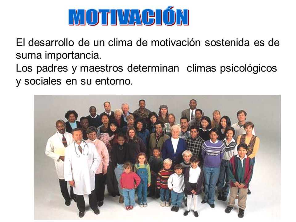 MOTIVACIÓNEl desarrollo de un clima de motivación sostenida es de suma importancia.