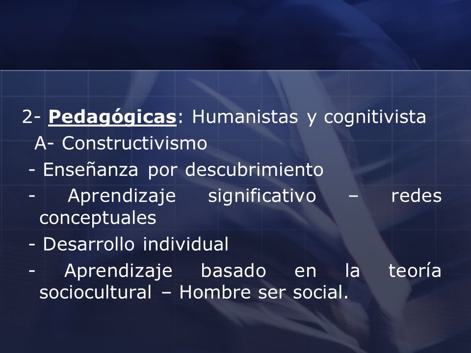 2- Pedagógicas: Humanistas y cognitivista