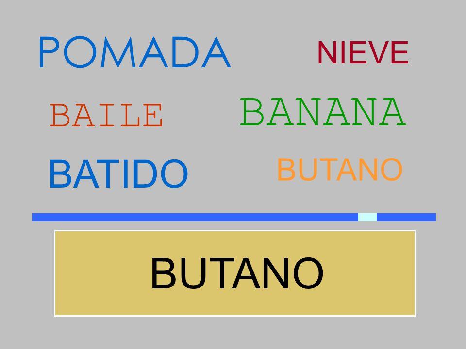 POMADA NIEVE BANANA BAILE BATIDO BUTANO BUTANO