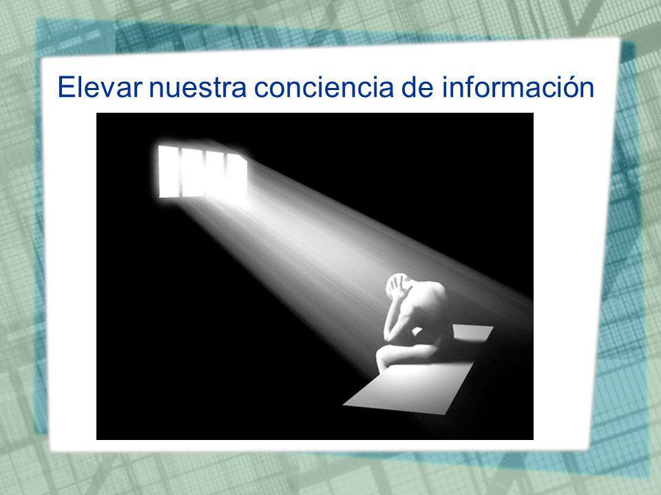 Elevar nuestra conciencia de información