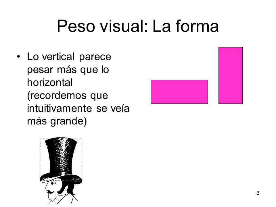 Peso visual: La forma Lo vertical parece pesar más que lo horizontal (recordemos que intuitivamente se veía más grande)