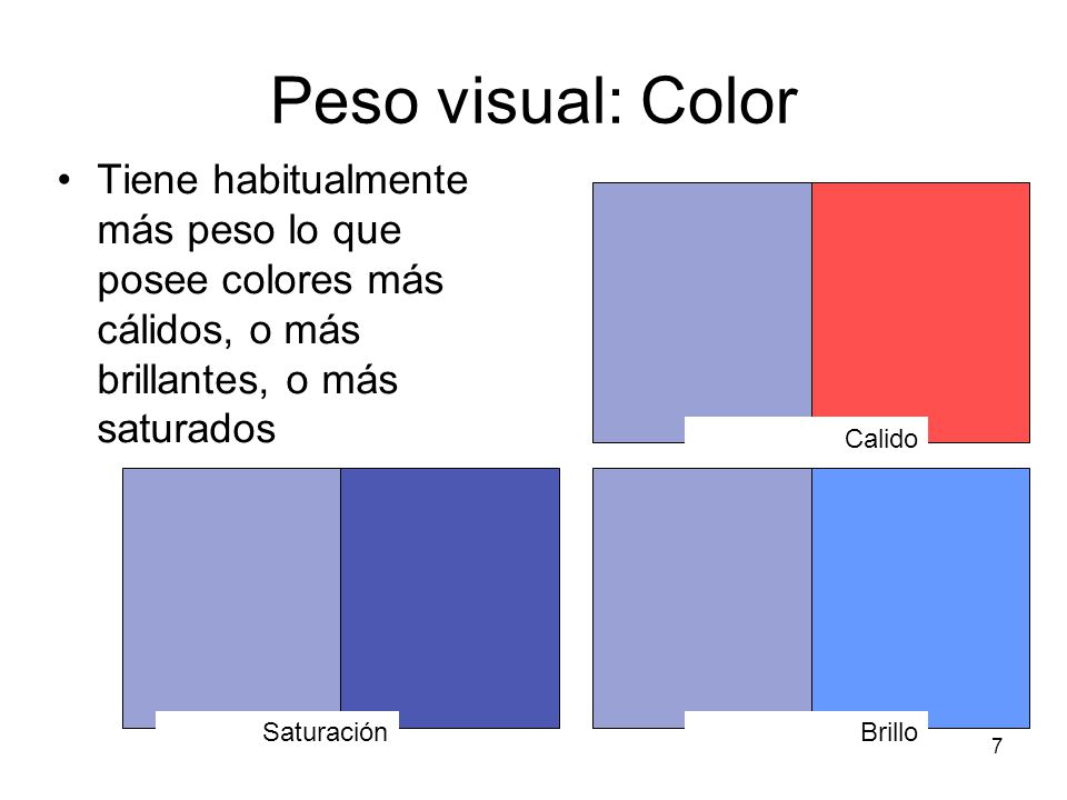 Peso visual: Color Tiene habitualmente más peso lo que posee colores más cálidos, o más brillantes, o más saturados.