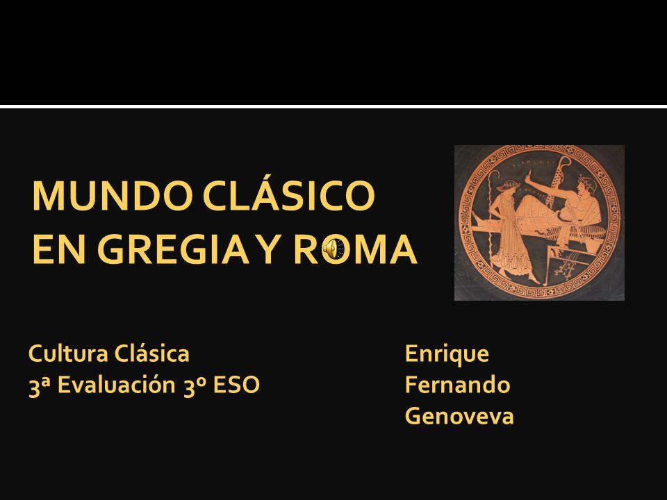 MUNDO CLÁSICO EN GREGIA Y ROMA Cultura Clásica Enrique