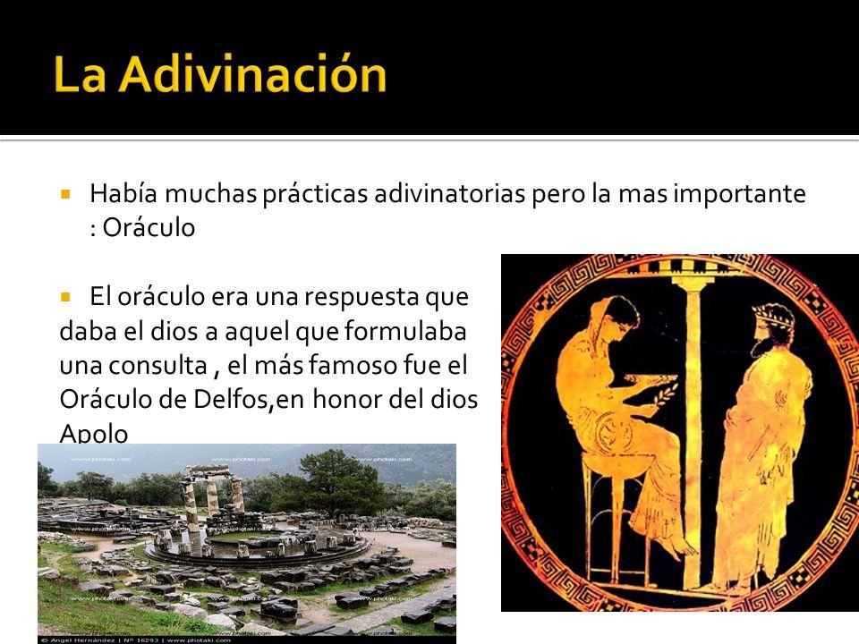 La Adivinación Había muchas prácticas adivinatorias pero la mas importante : Oráculo. El oráculo era una respuesta que.