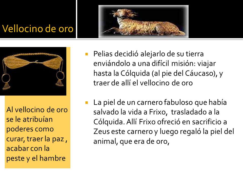 Vellocino de oro Al vellocino de oro se le atribuían poderes como curar, traer la paz , acabar con la peste y el hambre.