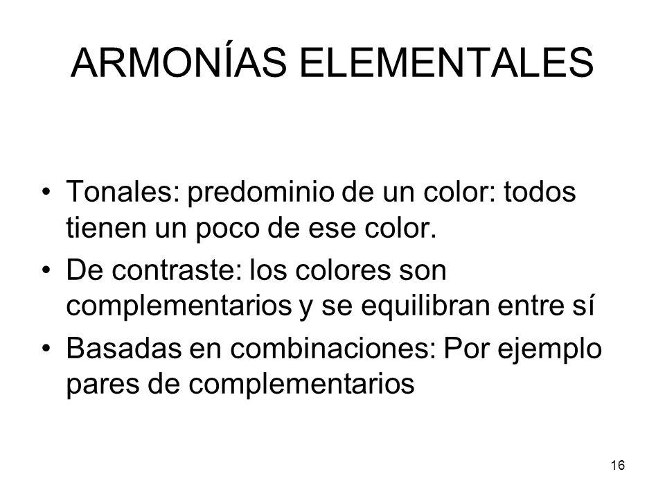 ARMONÍAS ELEMENTALES Tonales: predominio de un color: todos tienen un poco de ese color.