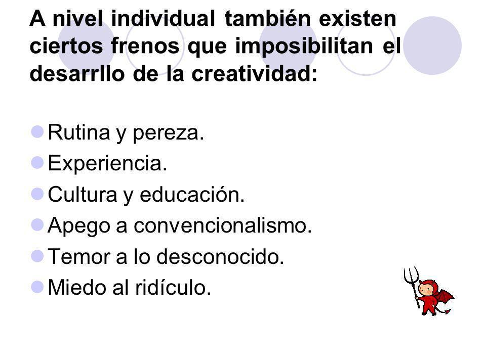 A nivel individual también existen ciertos frenos que imposibilitan el desarrllo de la creatividad: