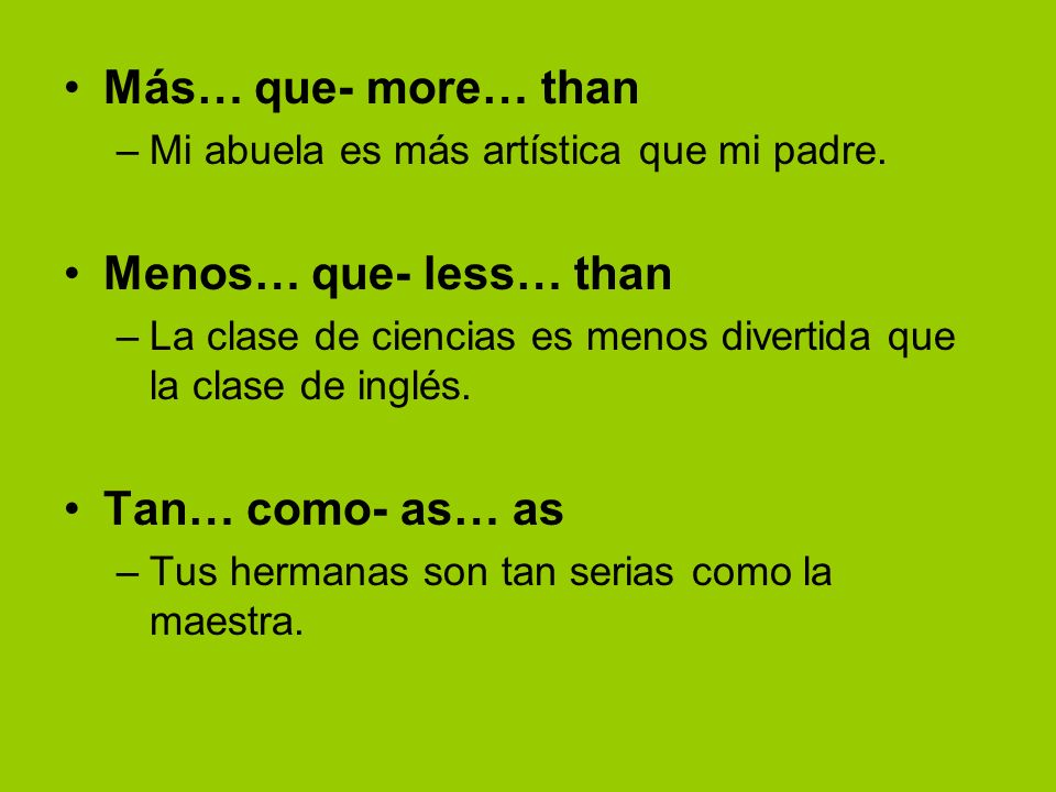 Más… que- more… than Menos… que- less… than Tan… como- as… as