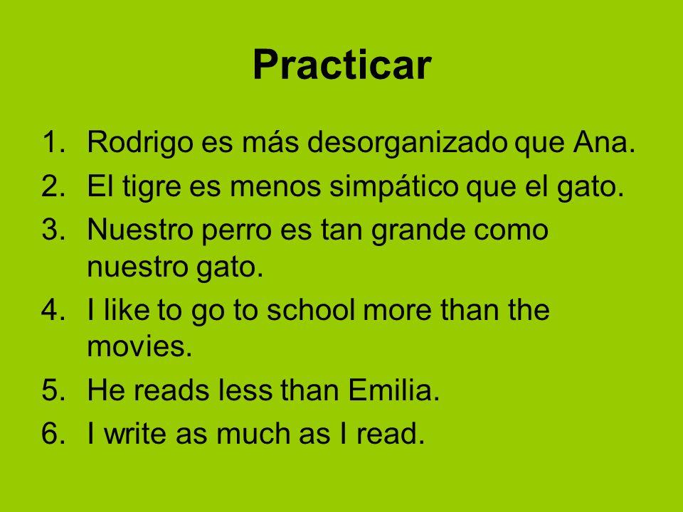 Practicar Rodrigo es más desorganizado que Ana.