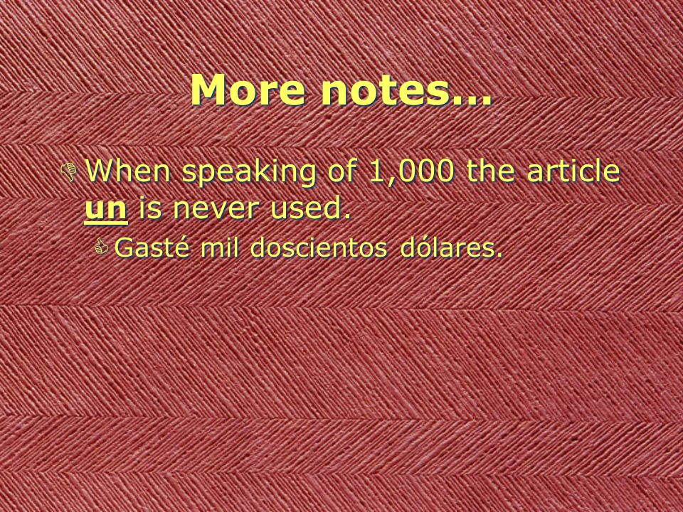 More notes… When speaking of 1,000 the article un is never used.