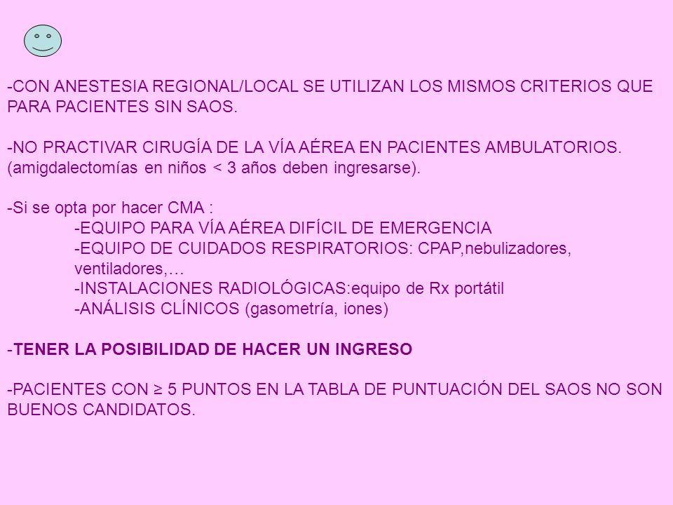 -CON ANESTESIA REGIONAL/LOCAL SE UTILIZAN LOS MISMOS CRITERIOS QUE PARA PACIENTES SIN SAOS.