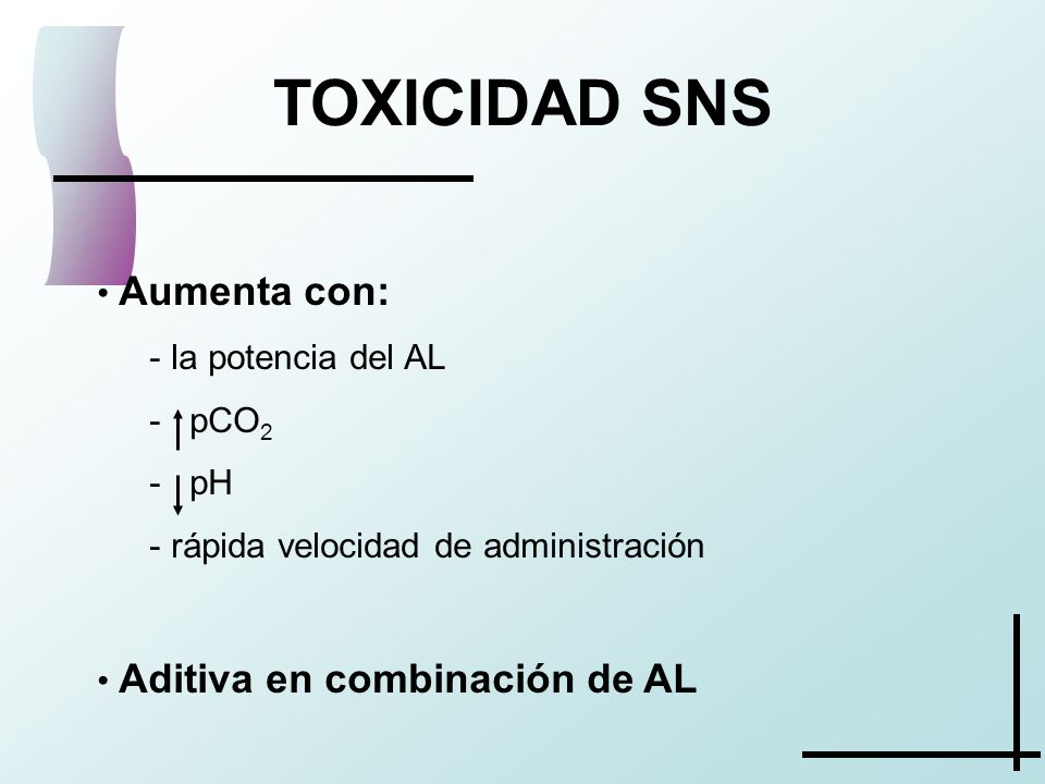 TOXICIDAD SNS Aumenta con: la potencia del AL pCO2 pH