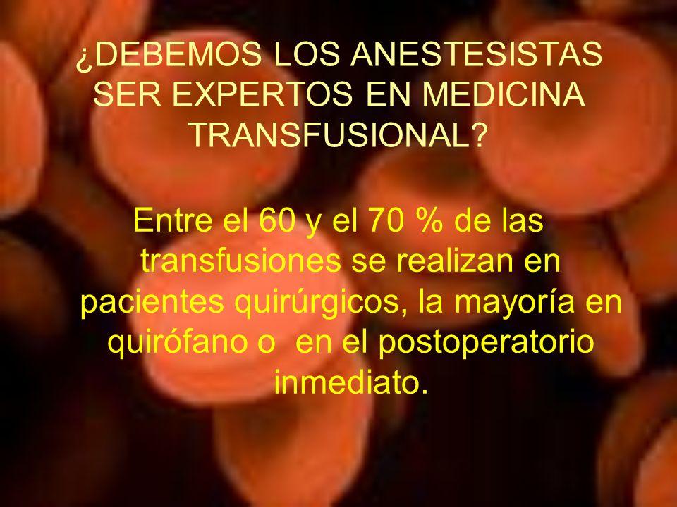 ¿DEBEMOS LOS ANESTESISTAS SER EXPERTOS EN MEDICINA TRANSFUSIONAL
