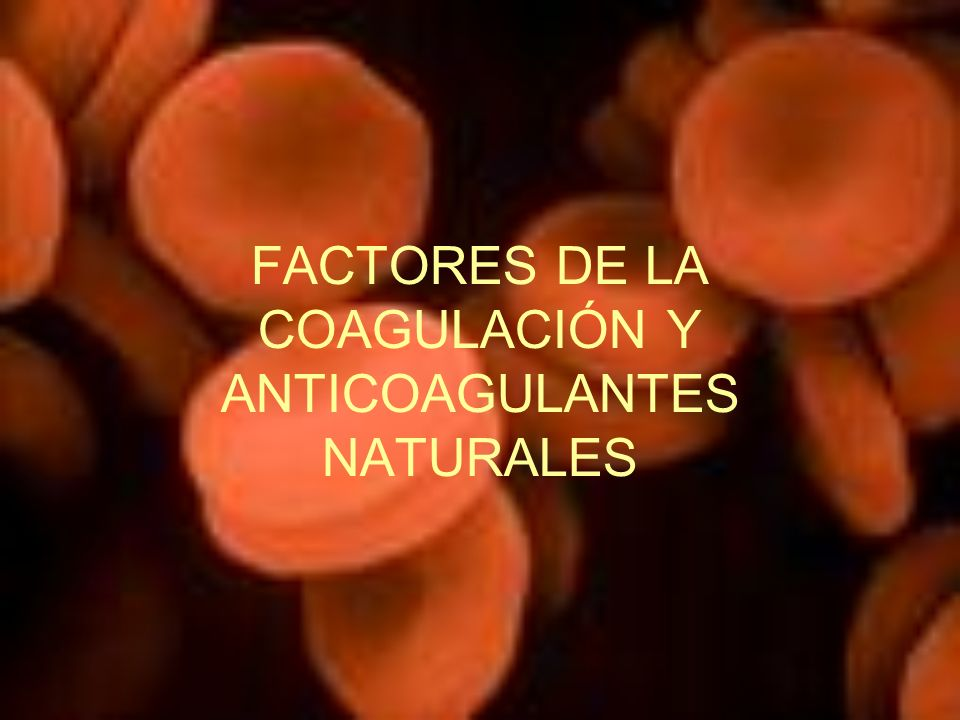 FACTORES DE LA COAGULACIÓN Y ANTICOAGULANTES NATURALES