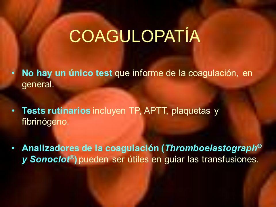 COAGULOPATÍA No hay un único test que informe de la coagulación, en general. Tests rutinarios incluyen TP, APTT, plaquetas y fibrinógeno.