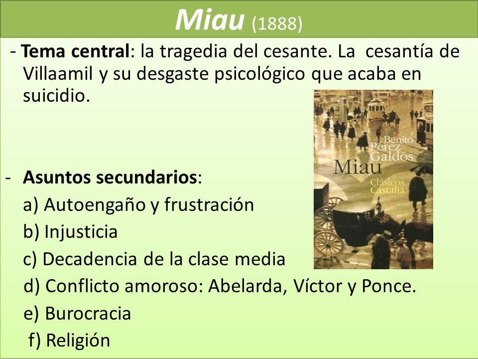 Miau (1888) - Tema central: la tragedia del cesante. La cesantía de Villaamil y su desgaste psicológico que acaba en suicidio.