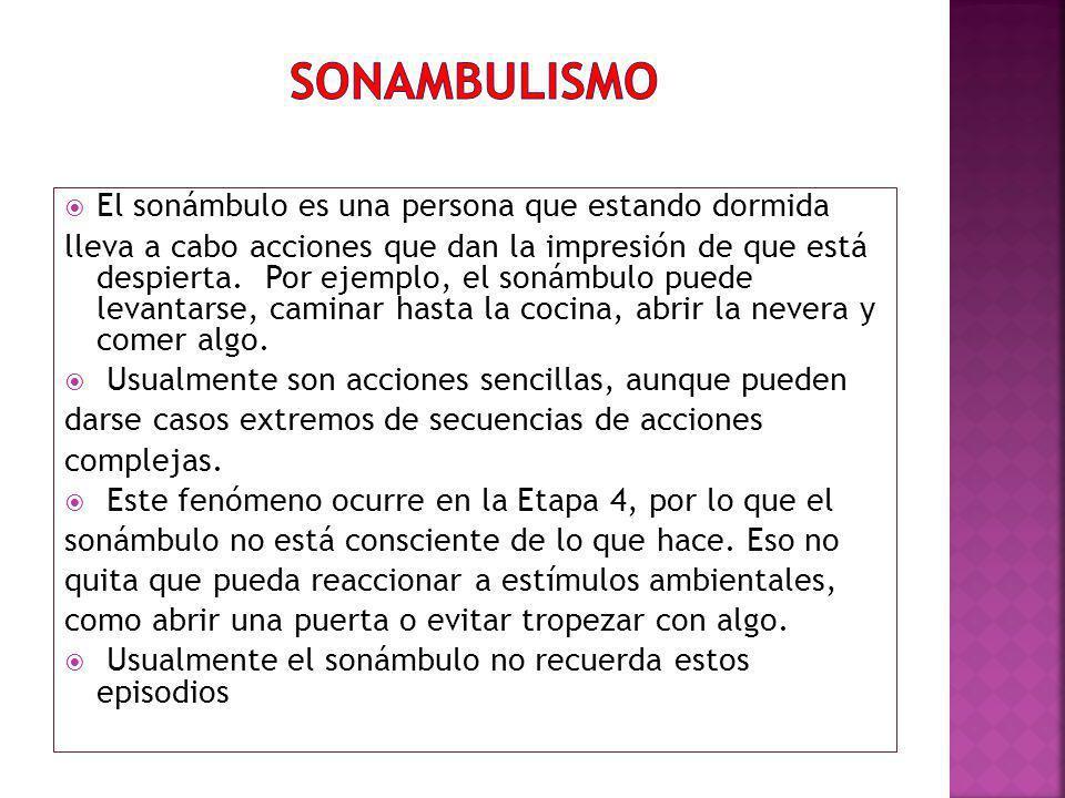 Sonambulismo El sonámbulo es una persona que estando dormida