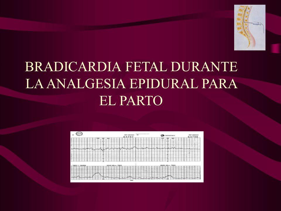 BRADICARDIA FETAL DURANTE LA ANALGESIA EPIDURAL PARA EL PARTO