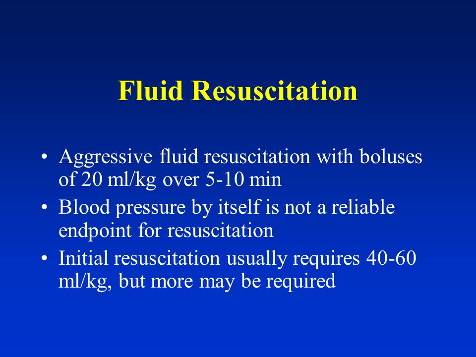 Fluid Resuscitation Aggressive fluid resuscitation with boluses of 20 ml/kg over 5-10 min.