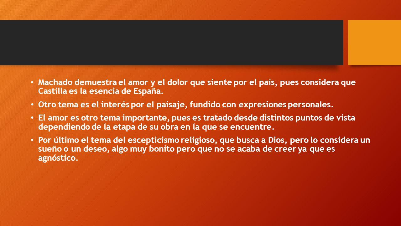 Machado demuestra el amor y el dolor que siente por el país, pues considera que Castilla es la esencia de España.