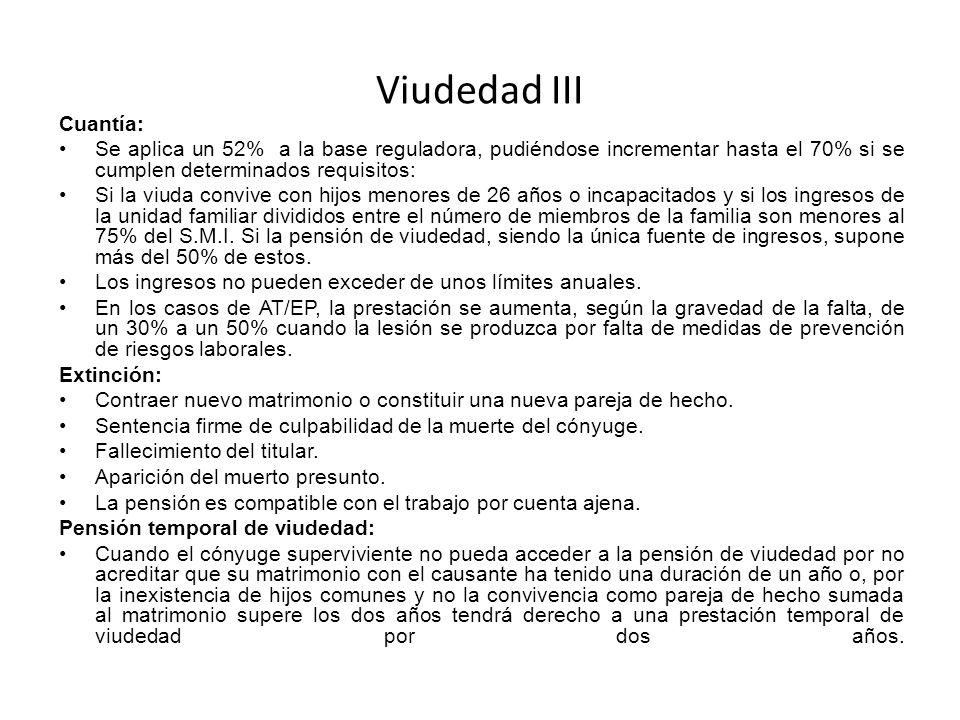 Viudedad III Cuantía: Se aplica un 52% a la base reguladora, pudiéndose incrementar hasta el 70% si se cumplen determinados requisitos: