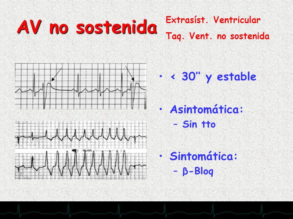 AV no sostenida < 30'' y estable Asintomática: Sintomática: Sin tto