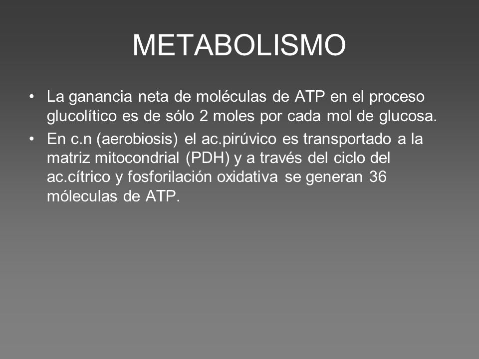 METABOLISMO La ganancia neta de moléculas de ATP en el proceso glucolítico es de sólo 2 moles por cada mol de glucosa.