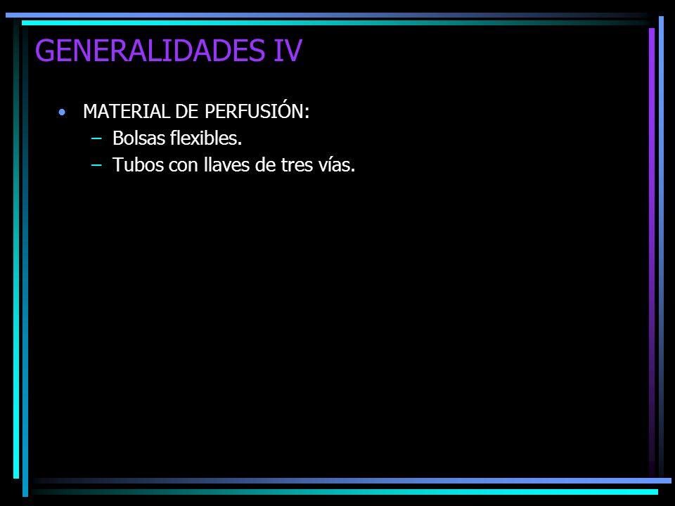 GENERALIDADES IV MATERIAL DE PERFUSIÓN: Bolsas flexibles.