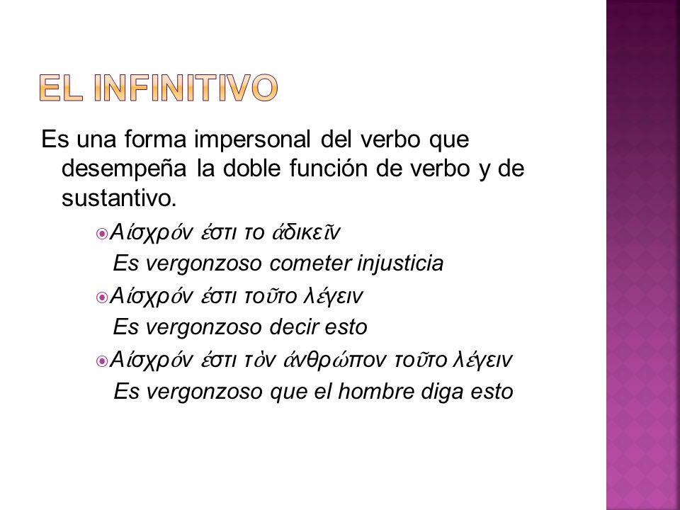 EL INFINITIVO Es una forma impersonal del verbo que desempeña la doble función de verbo y de sustantivo.