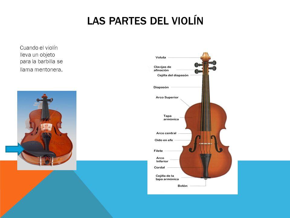 Las partes del violín Cuando el violín lleva un objeto para la barbilla se llama mentonera.