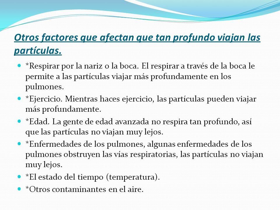 Otros factores que afectan que tan profundo viajan las partículas.