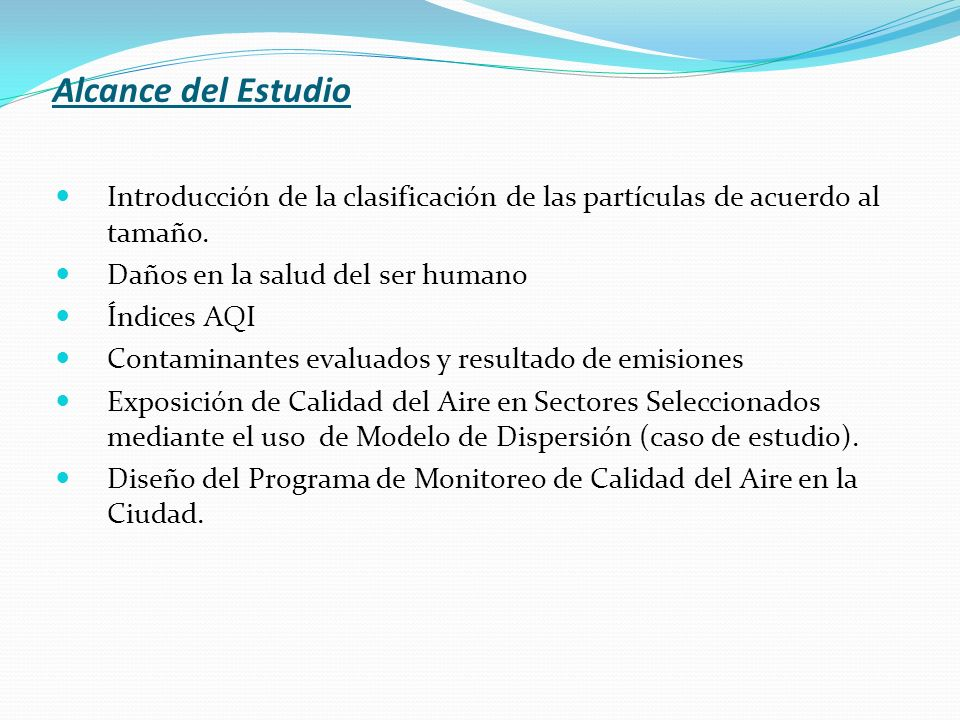 Alcance del Estudio Introducción de la clasificación de las partículas de acuerdo al tamaño. Daños en la salud del ser humano.