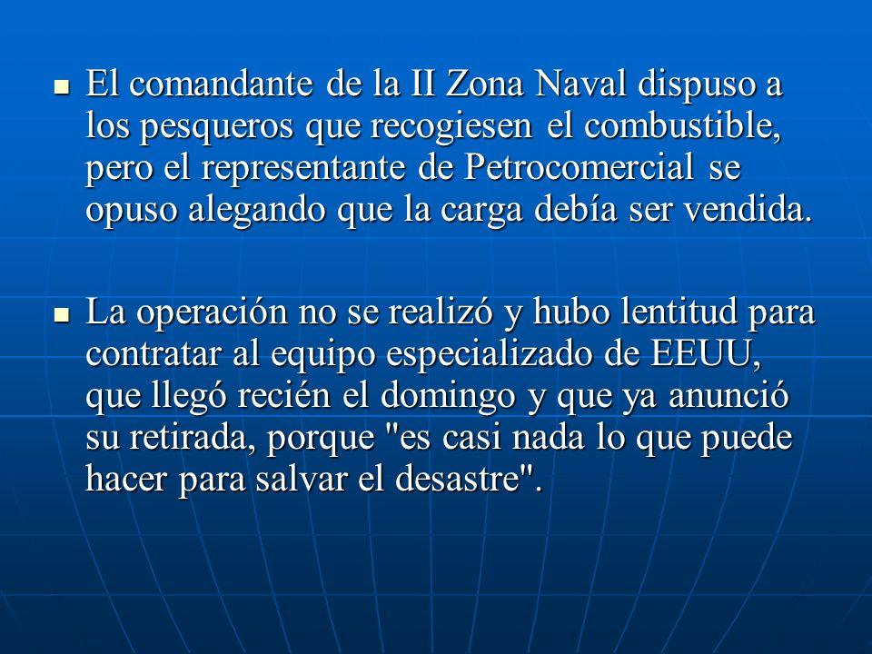 El comandante de la II Zona Naval dispuso a los pesqueros que recogiesen el combustible, pero el representante de Petrocomercial se opuso alegando que la carga debía ser vendida.