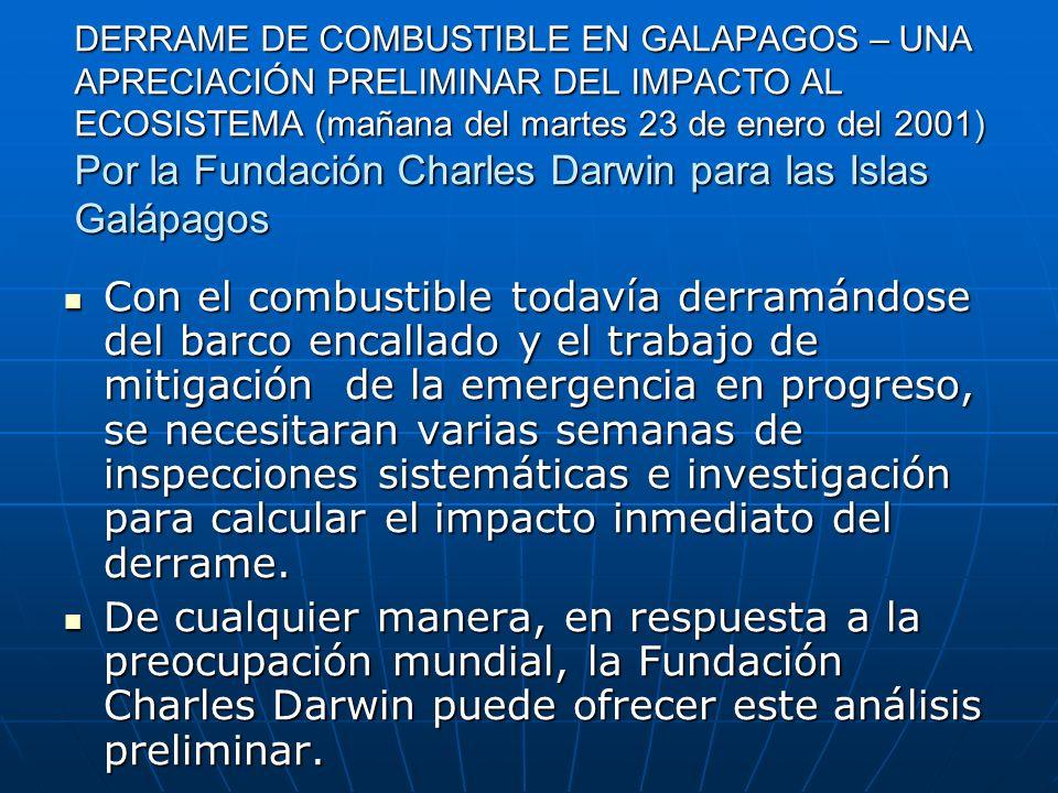 DERRAME DE COMBUSTIBLE EN GALAPAGOS – UNA APRECIACIÓN PRELIMINAR DEL IMPACTO AL ECOSISTEMA (mañana del martes 23 de enero del 2001) Por la Fundación Charles Darwin para las Islas Galápagos