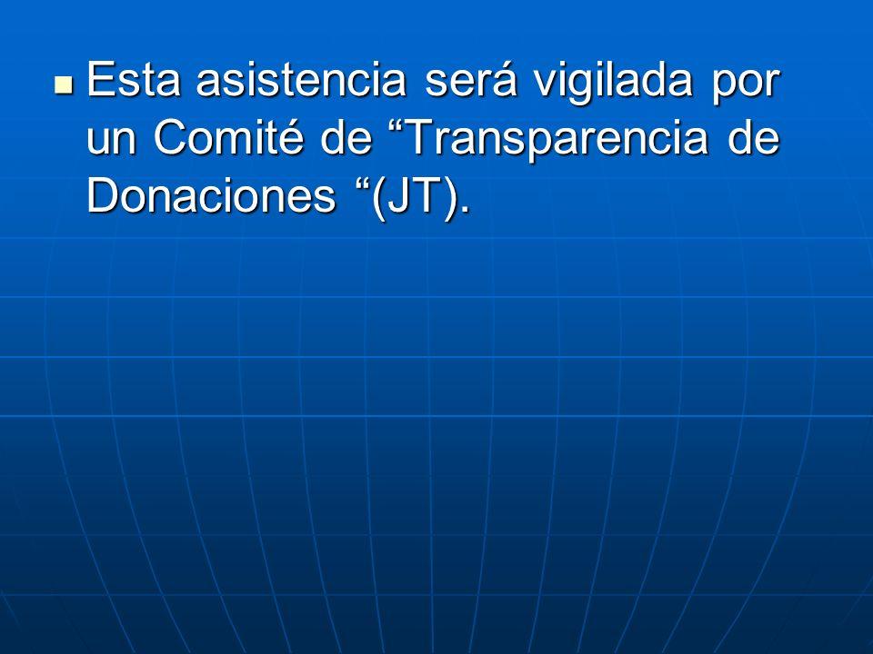 Esta asistencia será vigilada por un Comité de Transparencia de Donaciones (JT).