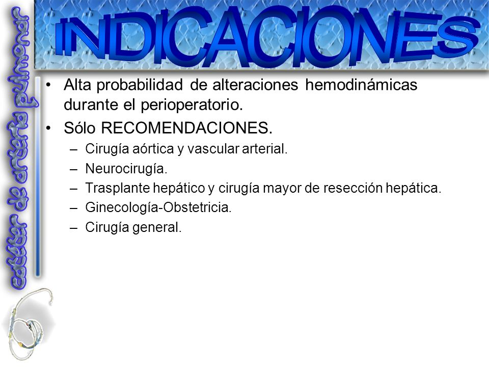 INDICACIONES Alta probabilidad de alteraciones hemodinámicas durante el perioperatorio. Sólo RECOMENDACIONES.