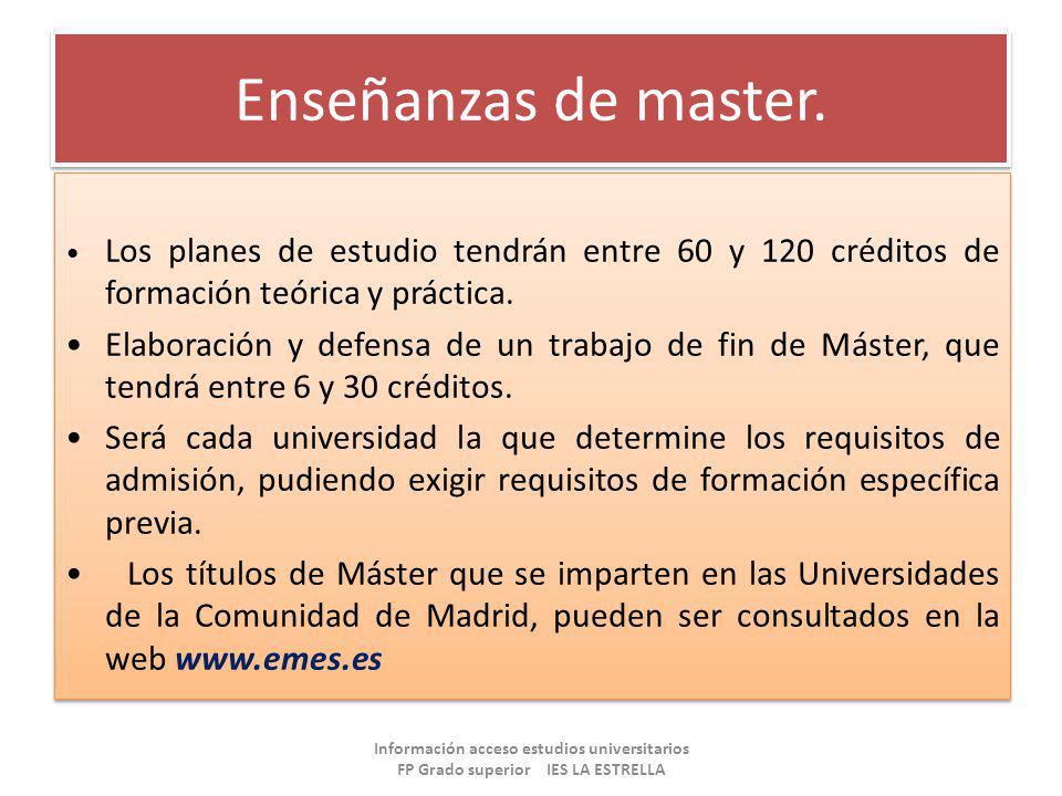 Enseñanzas de master. • Los planes de estudio tendrán entre 60 y 120 créditos de formación teórica y práctica.
