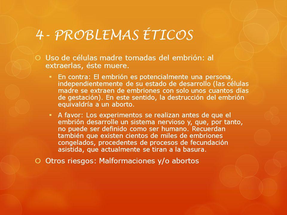 4- PROBLEMAS ÉTICOS Uso de células madre tomadas del embrión: al extraerlas, éste muere.