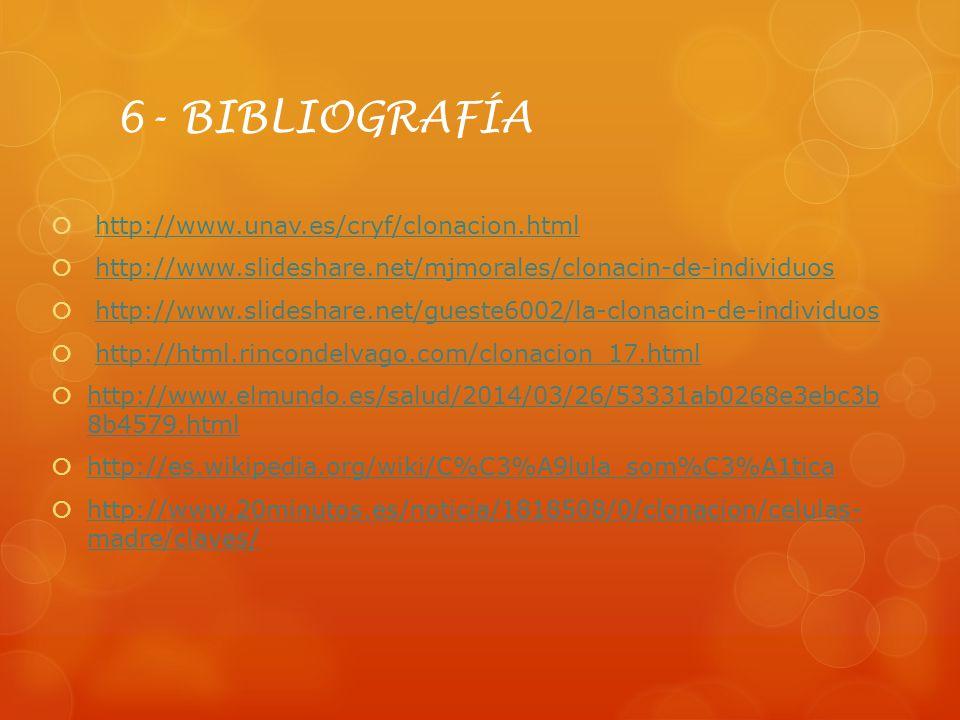 6- BIBLIOGRAFÍA http://www.unav.es/cryf/clonacion.html