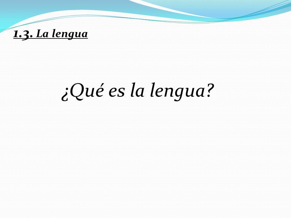 1.3. La lengua ¿Qué es la lengua