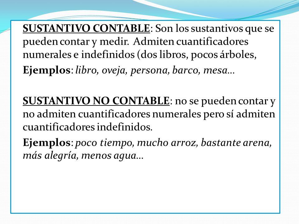 SUSTANTIVO CONTABLE: Son los sustantivos que se pueden contar y medir
