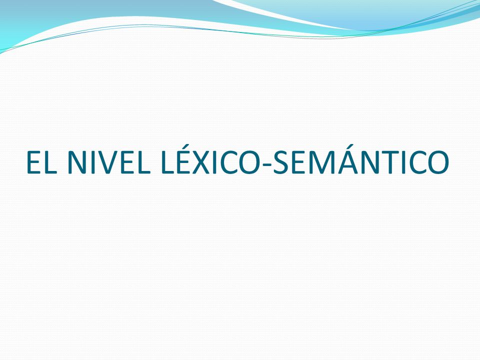 EL NIVEL LÉXICO-SEMÁNTICO