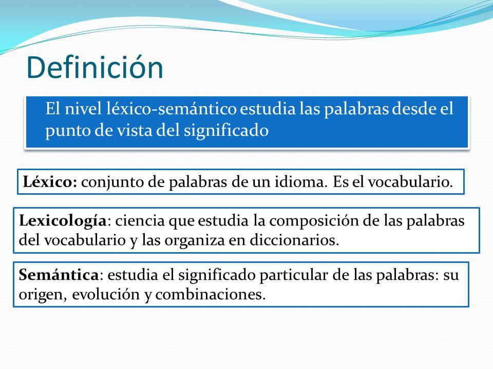 Definición El nivel léxico-semántico estudia las palabras desde el punto de vista del significado.