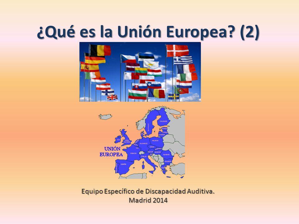 ¿Qué es la Unión Europea (2)