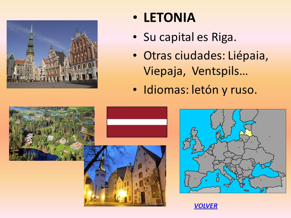 LETONIA Su capital es Riga.