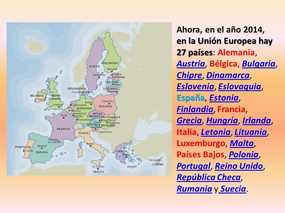 Ahora, en el año 2014, en la Unión Europea hay 27 países: Alemania, Austria, Bélgica, Bulgaria, Chipre, Dinamarca, Eslovenia, Eslovaquia, España, Estonia, Finlandia, Francia, Grecia, Hungría, Irlanda, Italia, Letonia, Lituania, Luxemburgo, Malta, Países Bajos, Polonia, Portugal, Reino Unido, República Checa, Rumania y Suecia.