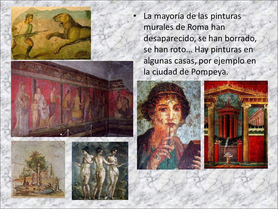 La mayoría de las pinturas murales de Roma han desaparecido, se han borrado, se han roto… Hay pinturas en algunas casas, por ejemplo en la ciudad de Pompeya.